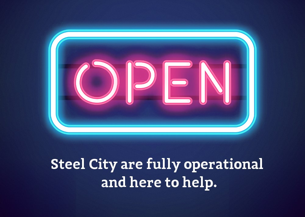 Steel City Are Open And Here To Help