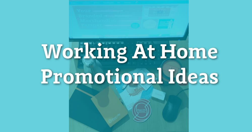 Working From Home Promotional Items Ideas